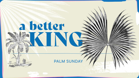 A Better King - Palm Sunday Worship