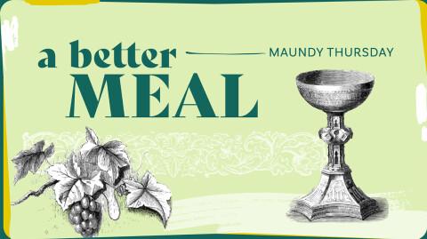 A Better Meal - Maundy Thursday 2021