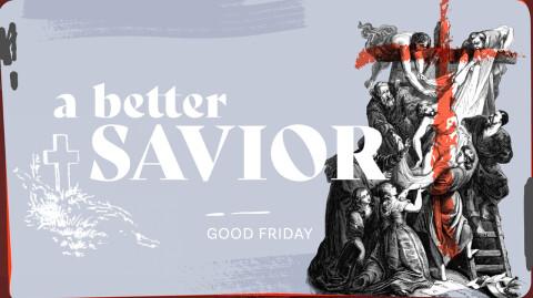 A Better Savior - Good Friday 2021