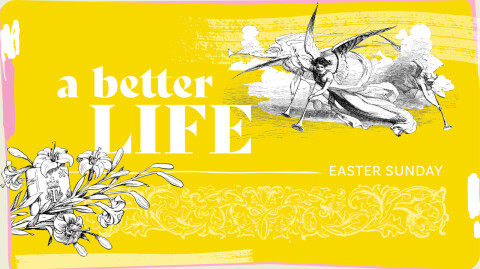 A Better Life - Easter 2021 Worship